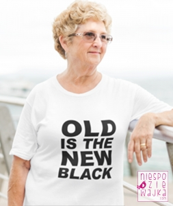"Koszulka ""Old is the New Black"""