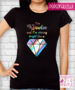 Koszulka I\'m [imię] and I\'m shining bright like a diamond - holo effect